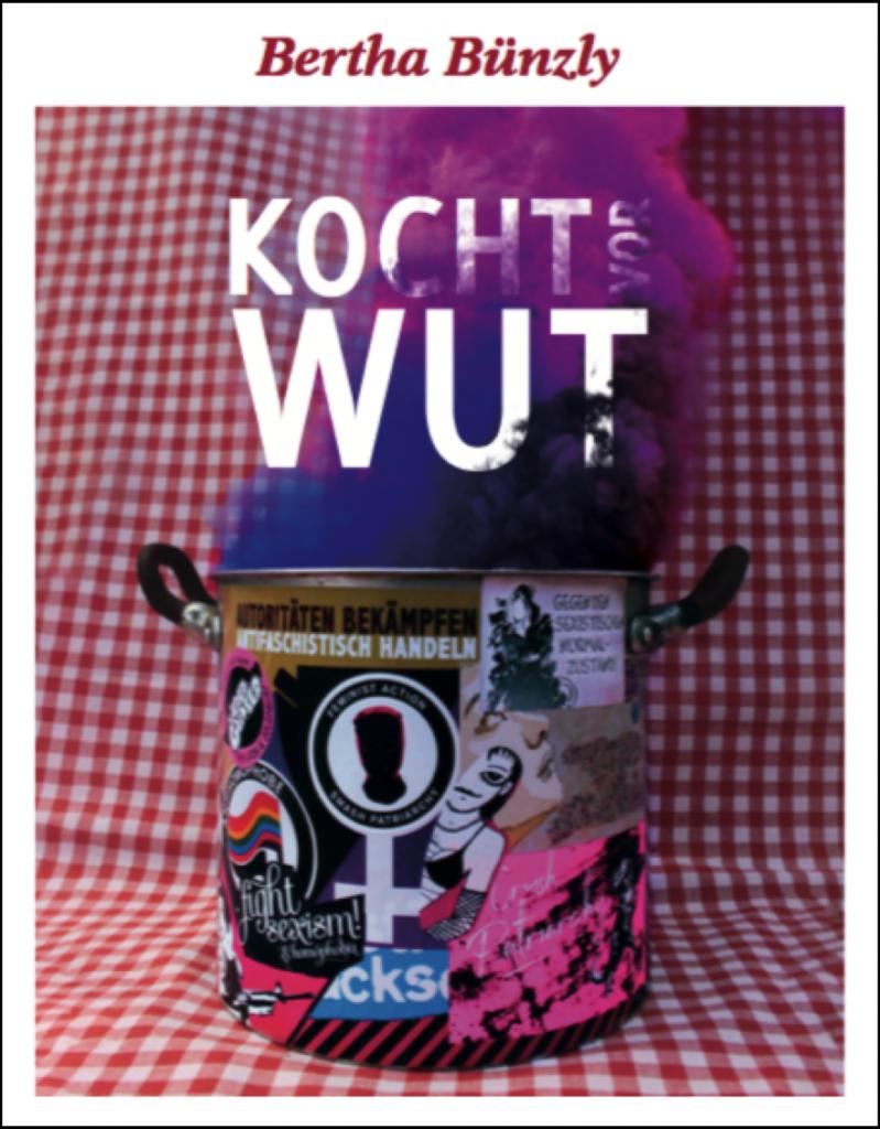 """Der Umschlag des feministischen Kochbuchs ist hier zu sehen. Auf einer rot-weiss karierten Tischdecke steht ein Kochtopf, der mit verschiedenen feministischen Klebern zugeklebt ist. Aus dem Kochtops steigt schwarzer, violetter und blauer Rauch hervor, worin der Titel des Buches """"Bertha Bünzly kocht vor Wut"""" zu erkennen ist."""